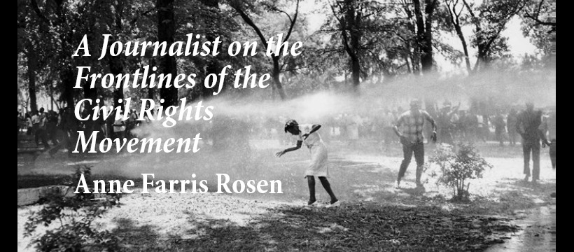 """History Is Lunch: Anne Farris Rosen, """"A Journalist on the Frontlines of the Civil Rights Movement"""""""