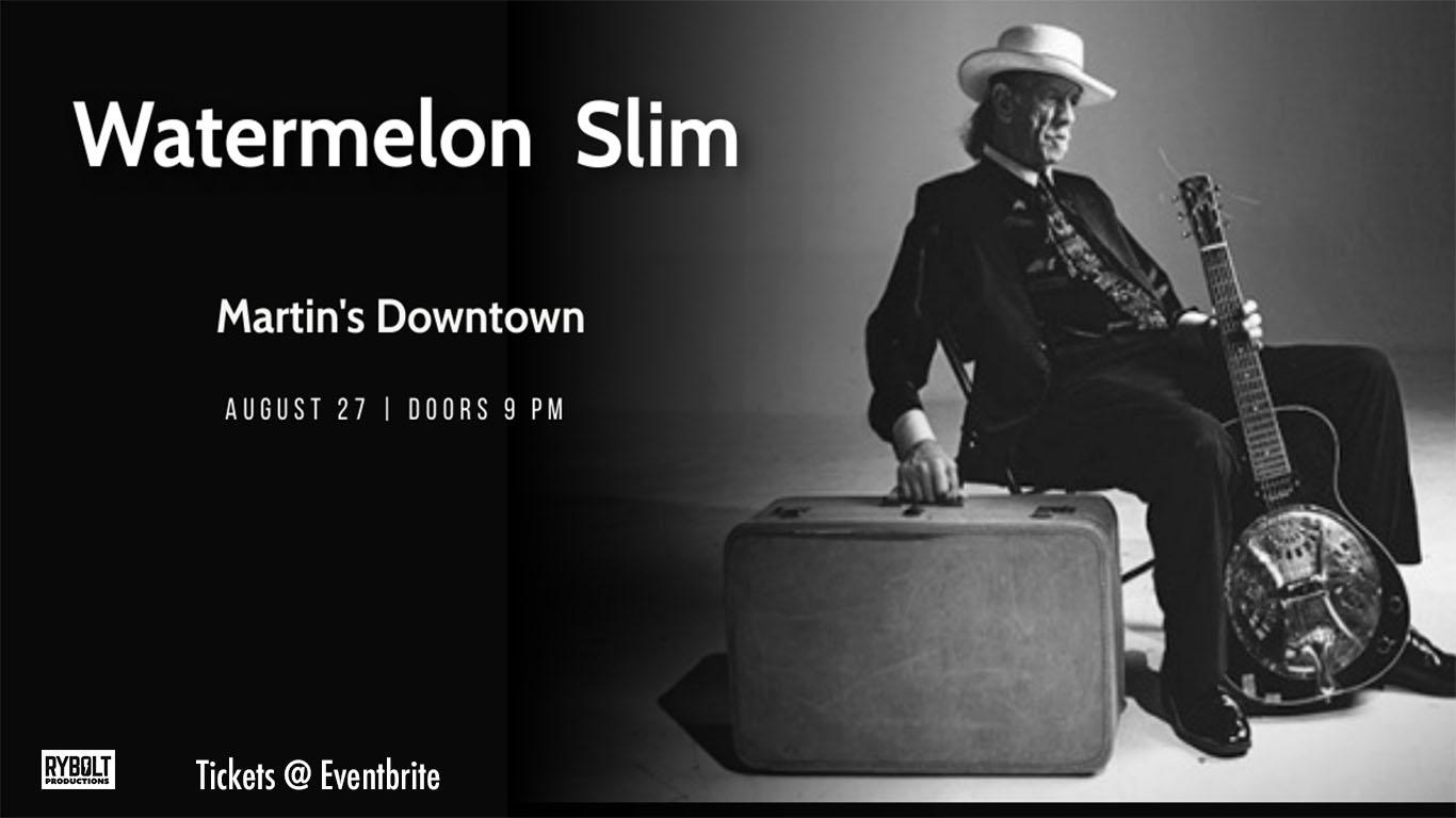 Watermelon Slim Live at Martin's Downtown