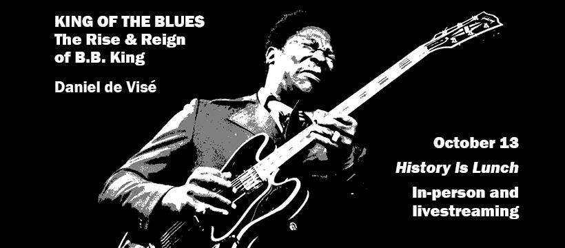 "History Is Lunch: Daniel de Visé, ""B.B. King: King of the Blues"""